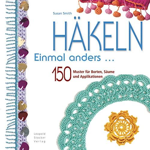 9783702011925: H�keln Einmal anders ...: 150 Muster f�r Borten, S�ume und Applikationen