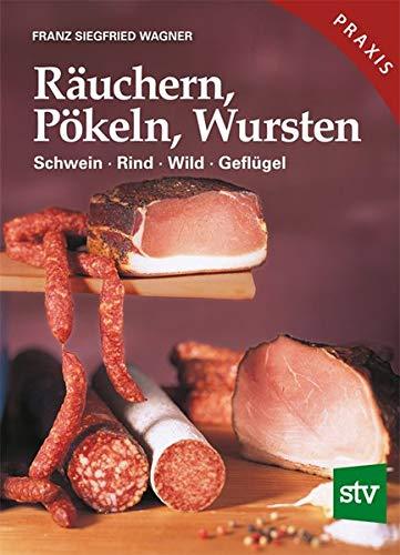 9783702011970: Räuchern, Pökeln, Wursten: Schwein, Rind, Wild, Geflügel