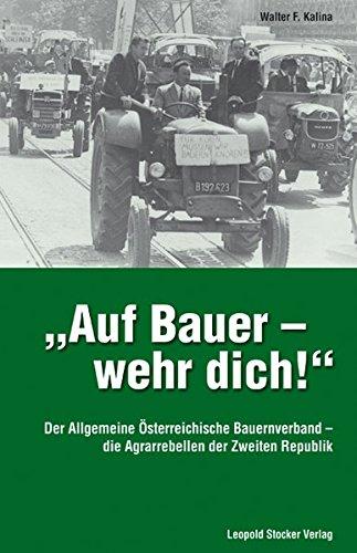 9783702012069: Auf Bauer - wehr dich!: Der Allgemeine Österreichische Bauernverband - die Agrarrebellen der Zweiten Republik