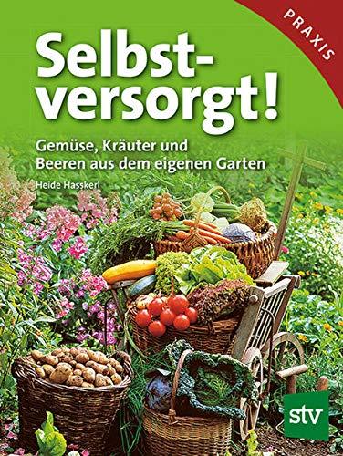 9783702012632: Selbstversorgt!: Gemüse, Kräuter und Beeren aus dem eigenen Garten