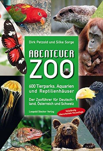 9783702013141: Abenteuer Zoo: 600 Tierparks, Aquarien und Reptilienhäuser; Der Zooführer für Deutschland, Österreich und Schweiz
