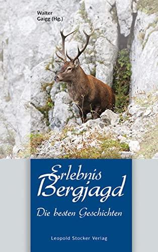 9783702013288: Erlebnis Bergjagd: Die besten Geschichten