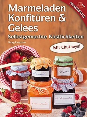 9783702013332: Marmeladen, Konfitüren & Gelees: Selbstgemachte Köstlichkeiten
