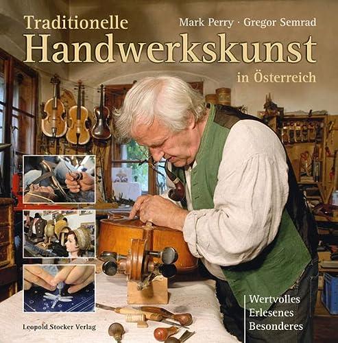 9783702013448: Traditionelle Handwerkskunst in Österreich: Wertvolles, Erlesenes, Besonderes