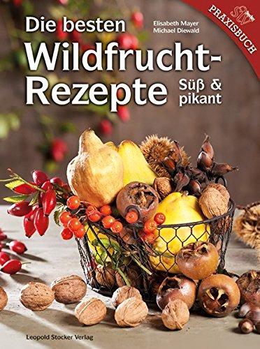 9783702013479: Die besten Wildfruchtrezepte: Süß und pikant