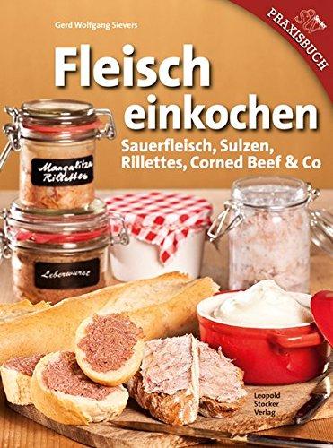 9783702013653: Fleisch einkochen: Sauerfleisch, Sulzen, Rillettes, Corned Beef & Co