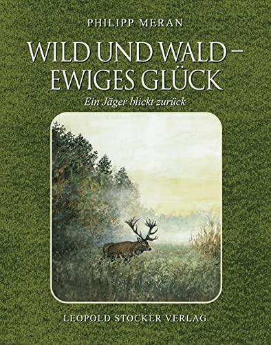 9783702013790: Wild und Wald - Ewiges Glück: Ein Jäger blickt zurück