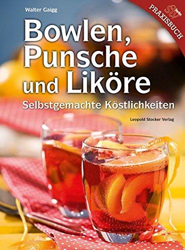 9783702014025: Bowlen, Punsche und Liköre: Selbstgemachte Köstlichkeiten