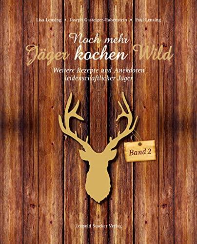 9783702014186: Noch mehr Jäger kochen Wild - Band 2: Weitere Rezepte und Anekdoten leidenschaftlicher Jäger
