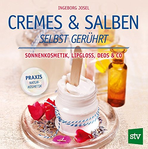 Cremes & Salben selbst gerührt: Josel, Ingeborg
