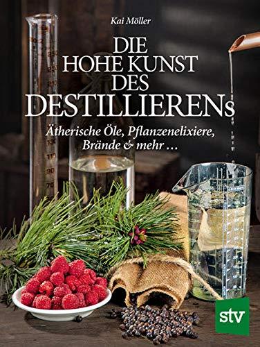 9783702014889: Das hohe Kunst des Destillieren's: Ätherische Öle, Pflanzenelixiere, Brände & mehr ...