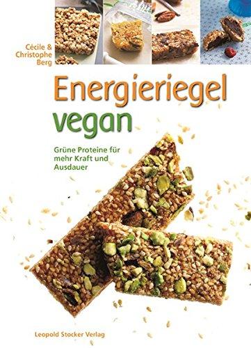9783702015312: Energieriegel vegan: Gr�ne Proteine f�r mehr Kraft und Ausdauer