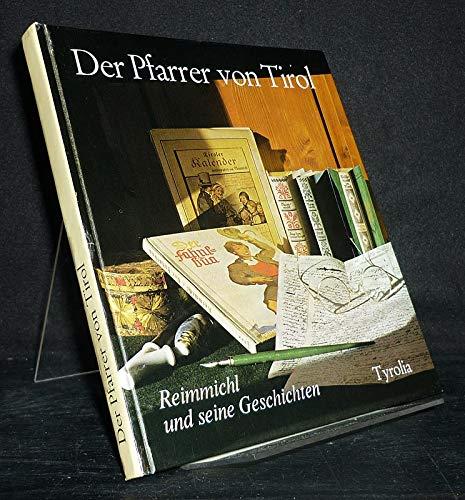 Der Pfarrer von Tirol. Reinmichl und seine: O. Autor