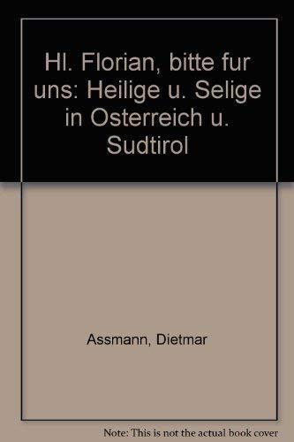 9783702212728: Hl. Florian, bitte fur uns: Heilige u. Selige in Osterreich u. Sudtirol