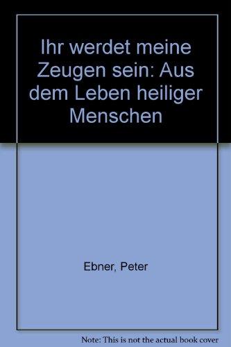 9783702217143: Ihr werdet meine Zeugen sein: Aus dem Leben heiliger Menschen (German Edition)