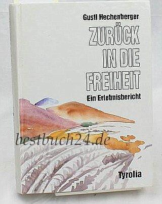 Zurück in die Freiheit. Ein Erlebnisbericht - Gustl Hechenberger