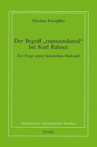 """9783702218805: Der Begriff """"transzendental"""" bei Karl Rahner: Zur Frage seiner Kantischen Herkunft (Innsbrucker theologische Studien)"""