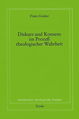 9783702218812: Diskurs und Konsens im Prozess theologischer Wahrheit