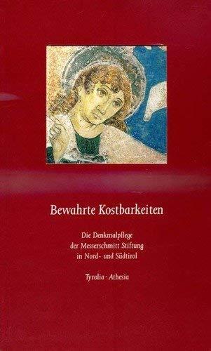 9783702218874: Bewahrte Kostbarkeiten in Tirol: Die Denkmalpflege der Messerschmitt Stiftung in Nord- ynd Südtirol