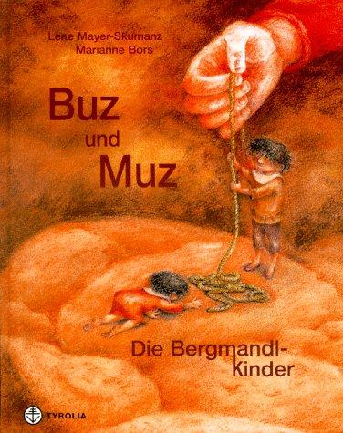 Buz und Muz. Die Bergmandlkinder. ( Ab: Mayer-Skumanz, Lene, Bors,