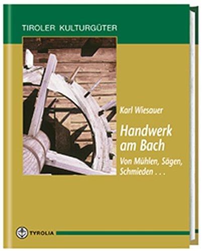 9783702222000: Handwerk am Bach: Vom Mühlen, Sägen, Schmieden ..