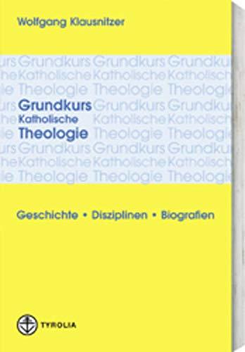 9783702224677: Grundkurs Katholische Theologie: Geschichte - Disziplinen - Biografien