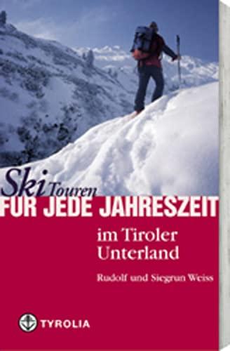 9783702225223: Skitouren für jede Jahreszeit im Tiroler Unterland: Mit Karwendel, Rofan, Kaisergebirge, Kitzbühler, Zillertaler Alpen und Tuxer Voralpen