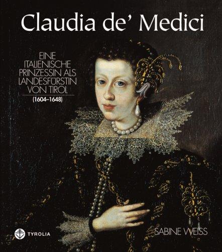 9783702226152: Claudia de' Medici: Eine italienische Prinzessin als Landesfürstin von Tirol (1604-1648)