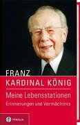 Meine Lebensstationen. Erinnerungen und Vermächtnis.: König, Franz