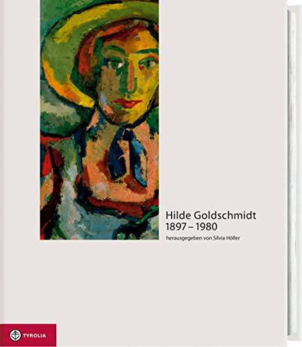 9783702226497: Hilde Goldschmidt 1897-1980: zwischen Kokoschka, Exil und Kitzbühel
