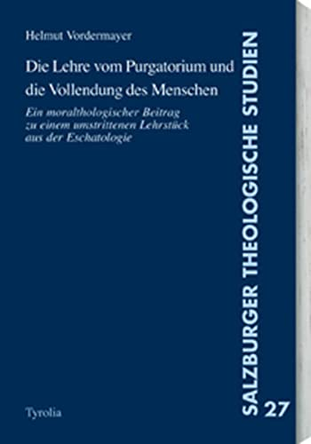 9783702227555: Die Lehre vom Purgatorium und die Vollendung des Menschen: Ein Moraltheologischer Beitrag zu einem umstrittenen Lehrstück aus der Eschatologie