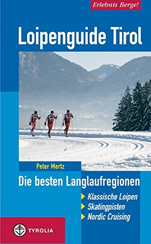 9783702229696: Loipenguide Tirol: Die besten Langlaufregionen. Klassische Loipen - Skatinpisten - Skiwanderungen