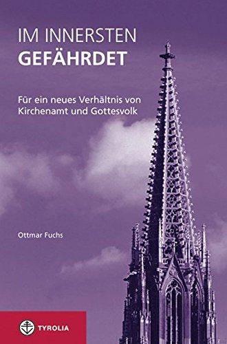 9783702230302: Im Innersten gefährdet: Für ein neues Verhältnis von Kirchenvolk und Kirchenamt