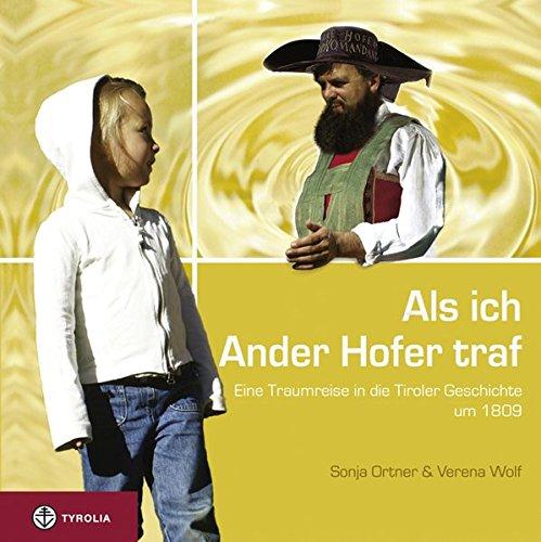 9783702230517: Als ich Ander Hofer traf: Eine Traumreise in die Tiroler Geschichte um 1809