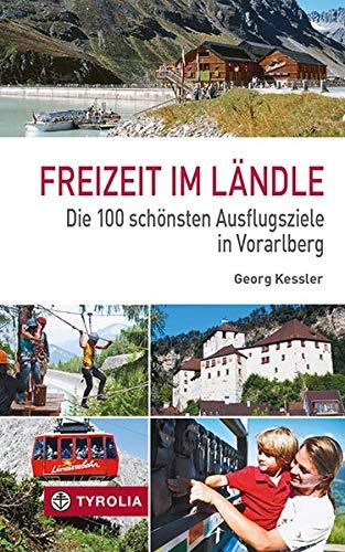 9783702230685: Freizeit im Ländle: Die 100 schönsten Ausflugsziele in Vorarlberg
