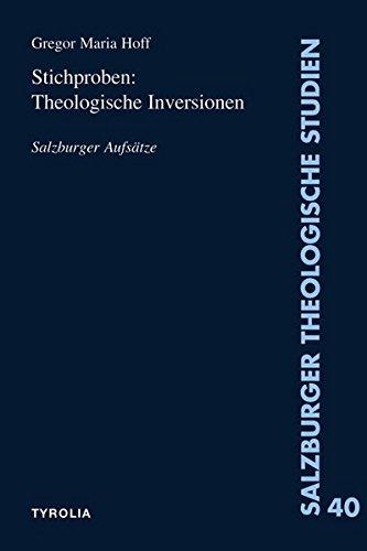Stichproben: Theologische Inversionen Salzburger Aufsätze - Hoff, Gregor Maria