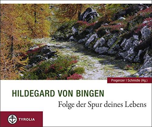 Folge der Spur deines Lebens - von Bingen, Hildegard
