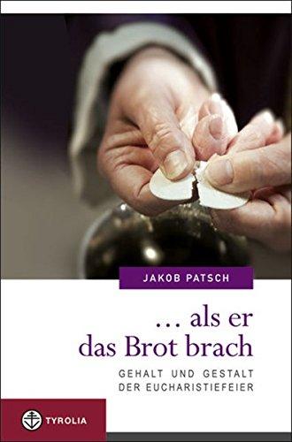 als er das Brot brach : Gehalt und Gestalt der Eucharistiefeier - Patsch, Jakob