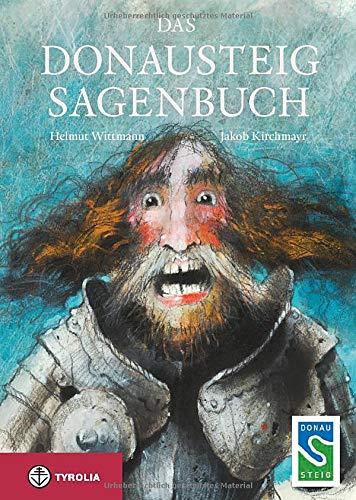 Das Donausteig-Sagenbuch : Die schönsten Sagen zwischen Passau und dem Strudengau - Helmut Wittmann