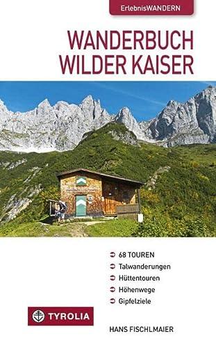 9783702231217: Wanderbuch Wilder Kaiser: Talwanderungen - Hüttentouren - Höhenwege - Gipfelziele
