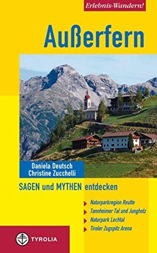 Außerfern - Sagen und Mythen entdecken: Naturparkregion Reutte, Tannheimer Tal und Jungholz, Naturpark Lechtal, Tiroler Zugspitz Arena - Zucchelli, Christine; Deutsch, Daniela