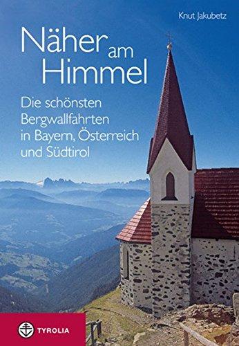 9783702231682: Näher am Himmel: Die schönsten Bergwallfahrten in Bayern, Österreich und Südtirol