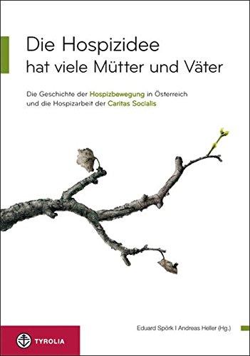9783702231903: Die Hospizidee hat viele Mütter und Väter: Die Geschichte der Hospizbewegung in Österreich und die Hospizarbeit der Caritas Socialis