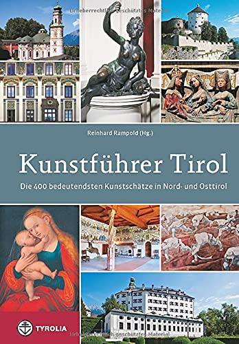 Kunstführer Tirol: Die 400 bedeutendsten Kunstschätze in Nord- und Osttirol; Beschrieben ...