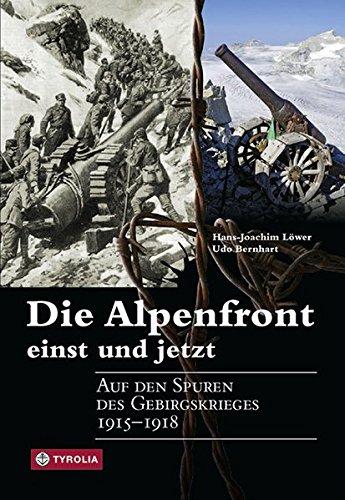 9783702233020: Die Alpenfront - einst und jetzt: Auf den Spuren des Gebirgskrieges 1915-1918