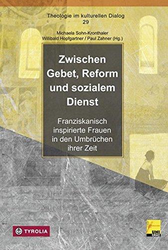 9783702233921: Zwischen Gebet, Reform und sozialem Dienst: Franziskanisch inspirierte Frauen in den Umbrüchen ihrer Zeit