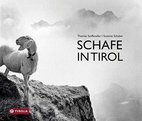 9783702234935: Schafe in Tirol: Ein fotografisches Porträt von Thomas Stoffaneller mit einem Essay von Susanne Schaber