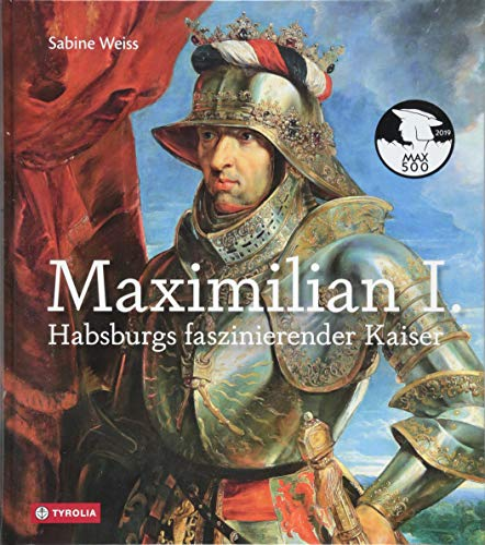 Maximilian I.: Habsburgs faszinierender Kaiser