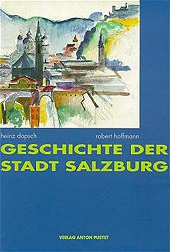 Geschichte der Stadt Salzburg.: Dopsch, Heinz und Robert Hoffmann: