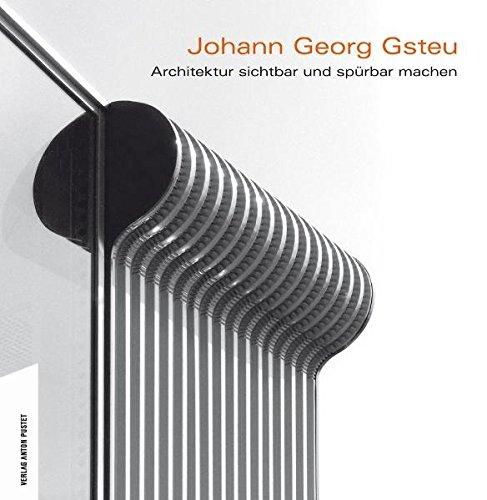 9783702506162: Johann Georg Gsteu: Architektur sichtbar und spürbar machen